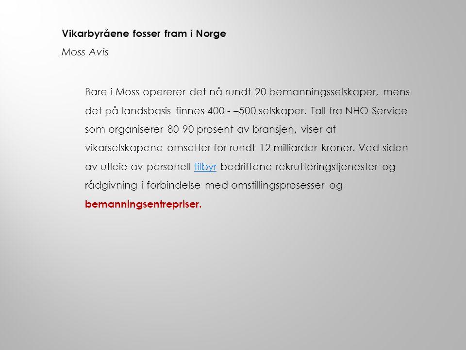 Vikarbyråene fosser fram i Norge Moss Avis Bare i Moss opererer det nå rundt 20 bemanningsselskaper, mens det på landsbasis finnes 400 - –500 selskape
