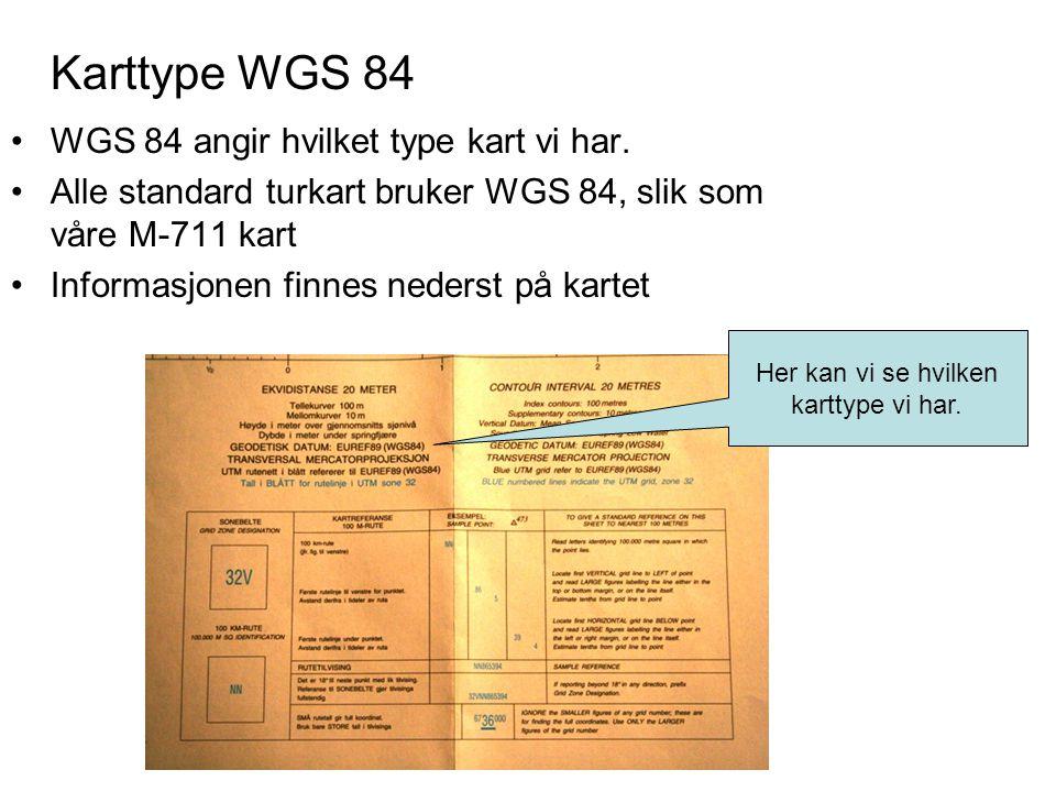 •WGS 84 angir hvilket type kart vi har. •Alle standard turkart bruker WGS 84, slik som våre M-711 kart •Informasjonen finnes nederst på kartet Her kan