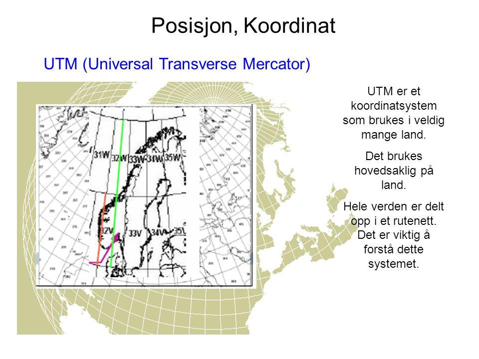 Posisjon, Koordinat UTM (Universal Transverse Mercator) UTM er et koordinatsystem som brukes i veldig mange land. Det brukes hovedsaklig på land. Hele