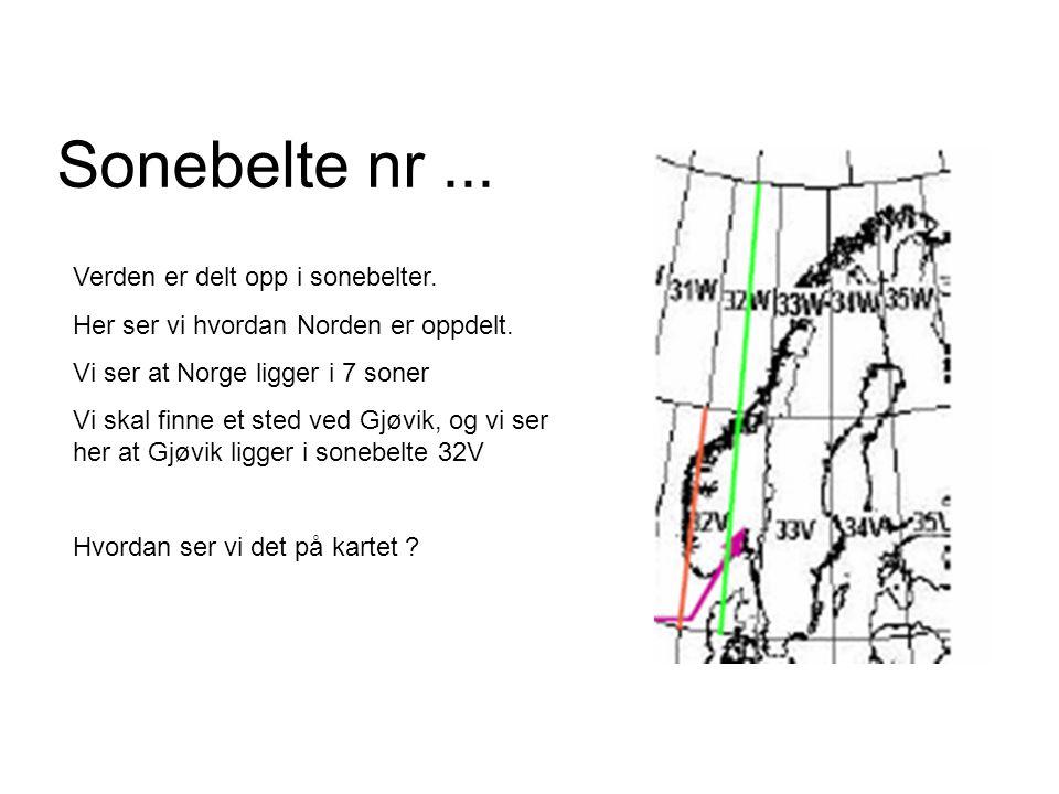 Sonebelte nr... Verden er delt opp i sonebelter. Her ser vi hvordan Norden er oppdelt. Vi ser at Norge ligger i 7 soner Vi skal finne et sted ved Gjøv