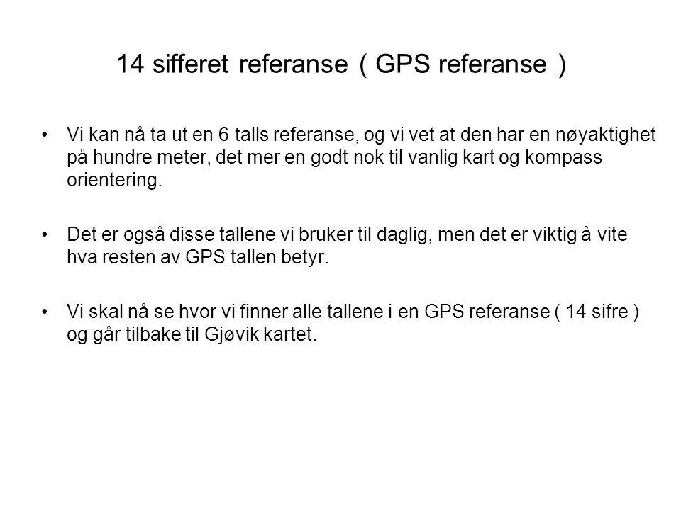 14 sifferet referanse ( GPS referanse ) •Vi kan nå ta ut en 6 talls referanse, og vi vet at den har en nøyaktighet på hundre meter, det mer en godt no