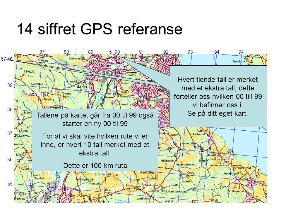 14 siffret GPS referanse 8788899091929394 39 36 37 38 35 94 67 Tallene på kartet går fra 00 til 99 også starter en ny 00 til 99 For at vi skal vite hv