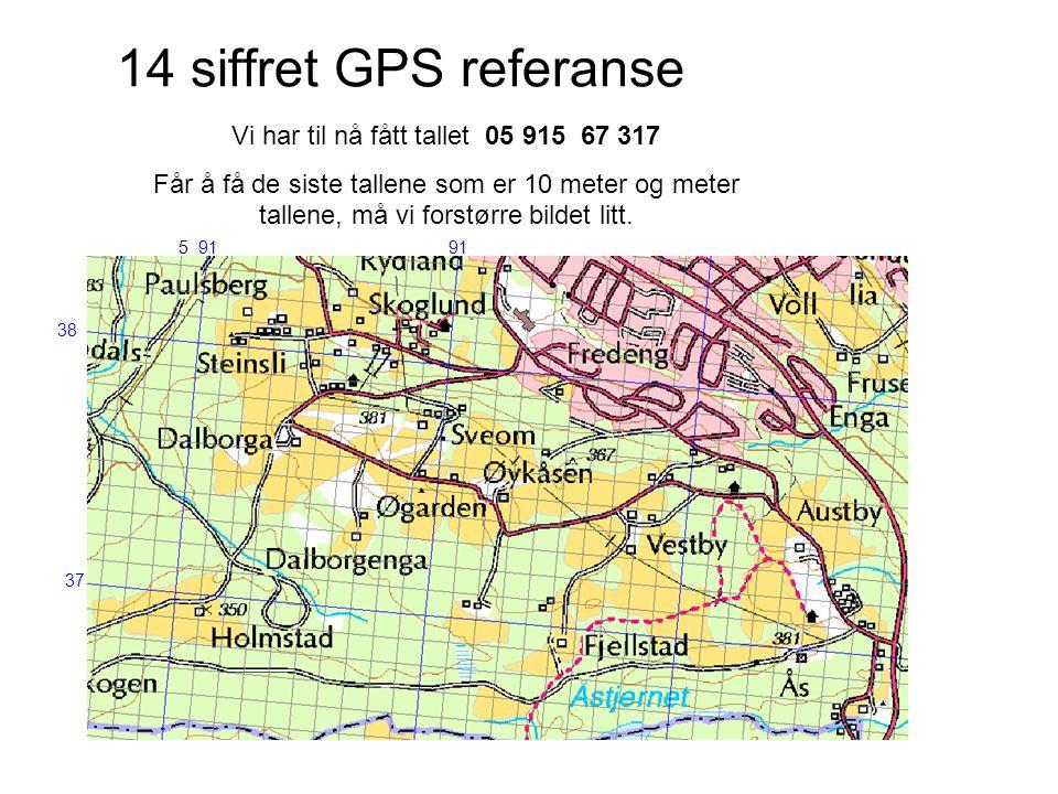 14 siffret GPS referanse 91 37 915 38 Vi har til nå fått tallet 05 915 67 317 Får å få de siste tallene som er 10 meter og meter tallene, må vi forstø