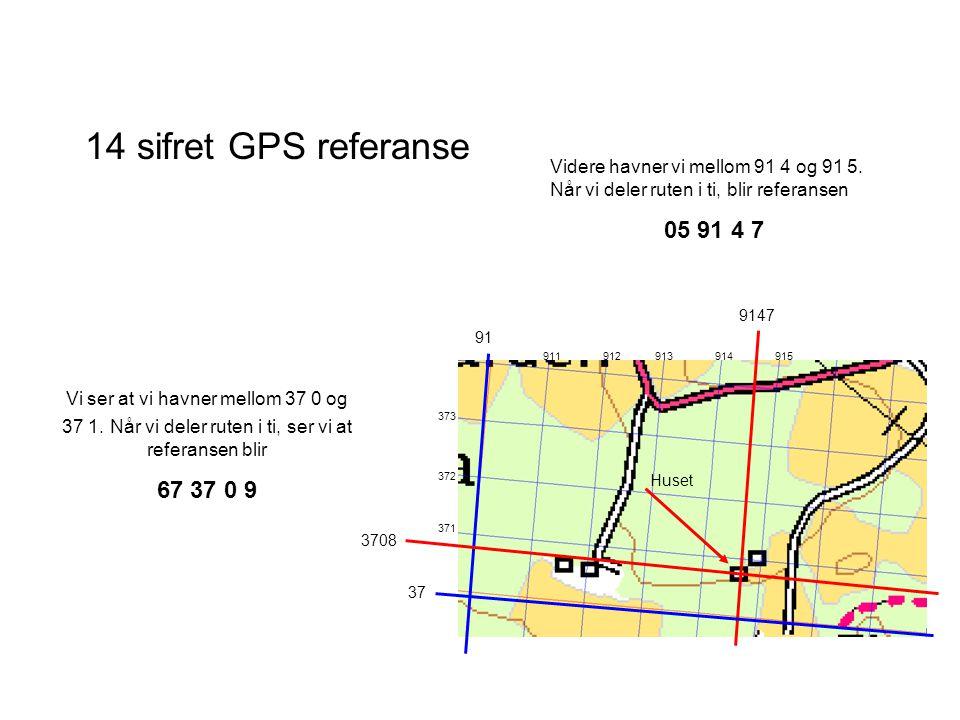 14 sifret GPS referanse 91 37 Videre havner vi mellom 91 4 og 91 5. Når vi deler ruten i ti, blir referansen 05 91 4 7 915 371 Huset 3708 914 9147 Vi