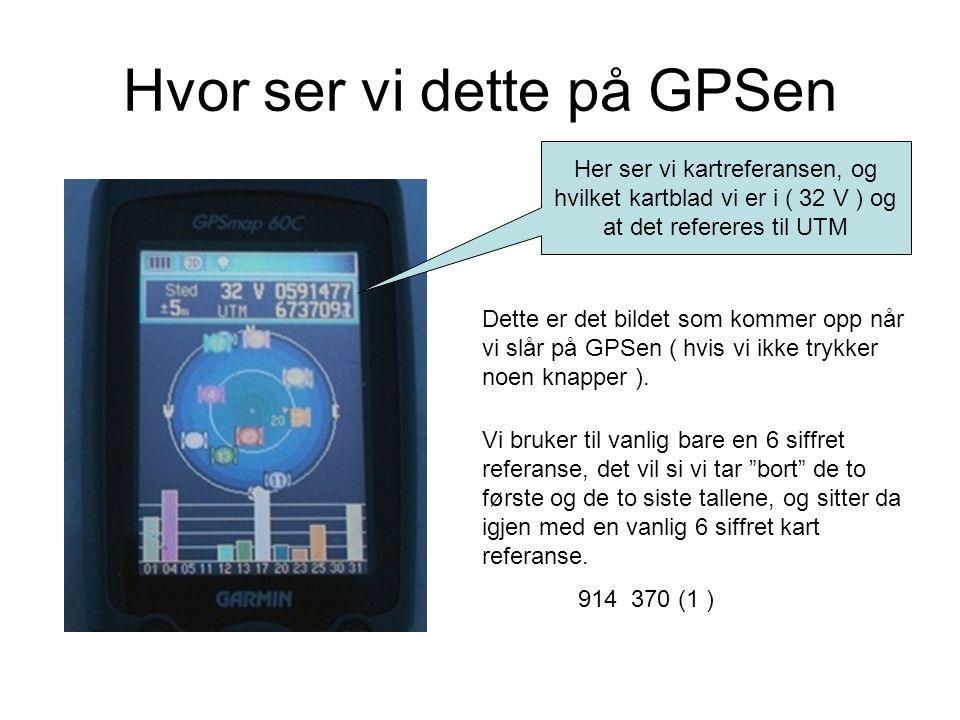 Hvor ser vi dette på GPSen Her ser vi kartreferansen, og hvilket kartblad vi er i ( 32 V ) og at det refereres til UTM Dette er det bildet som kommer