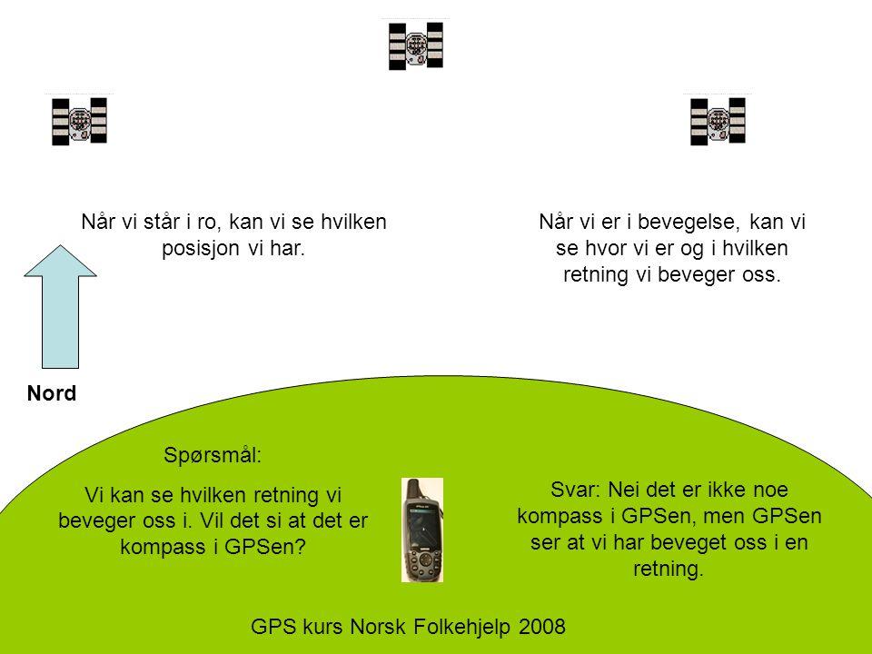 VIKTIG •GPS en kan altså ikke se hvilken retning den peker, bare si hvilken retning den beveger seg.