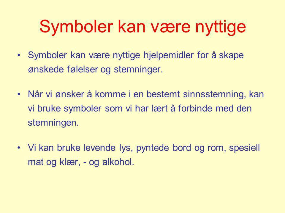 Symboler kan være nyttige •Symboler kan være nyttige hjelpemidler for å skape ønskede følelser og stemninger. •Når vi ønsker å komme i en bestemt sinn