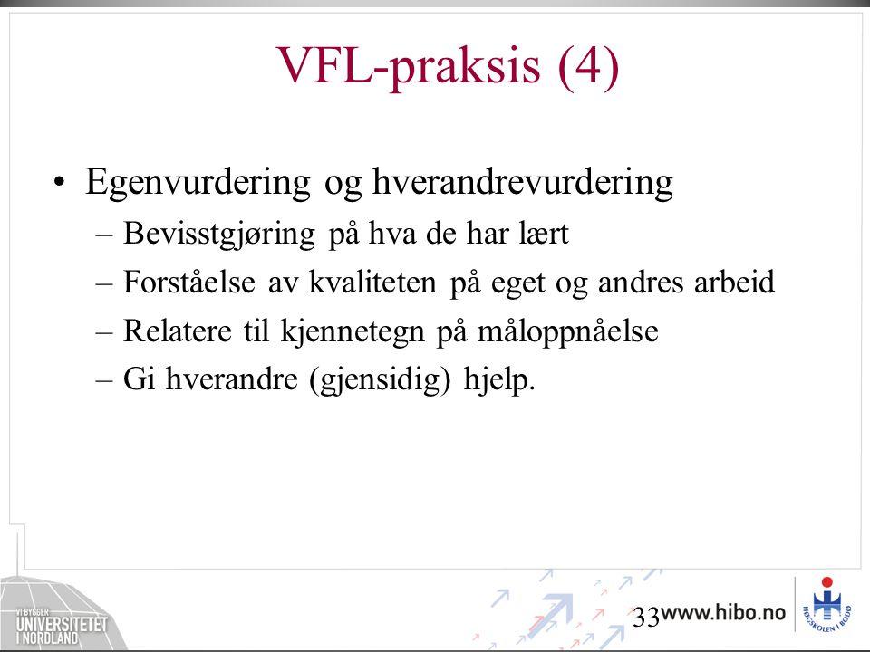 33 VFL-praksis (4) •Egenvurdering og hverandrevurdering –Bevisstgjøring på hva de har lært –Forståelse av kvaliteten på eget og andres arbeid –Relater