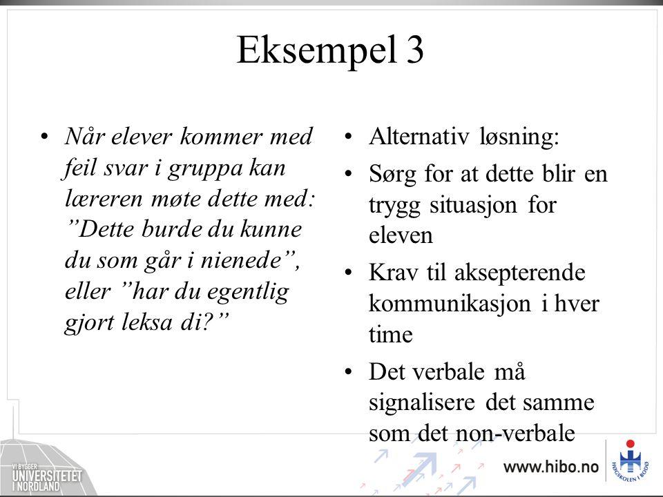"""Eksempel 3 •Når elever kommer med feil svar i gruppa kan læreren møte dette med: """"Dette burde du kunne du som går i nienede"""", eller """"har du egentlig g"""
