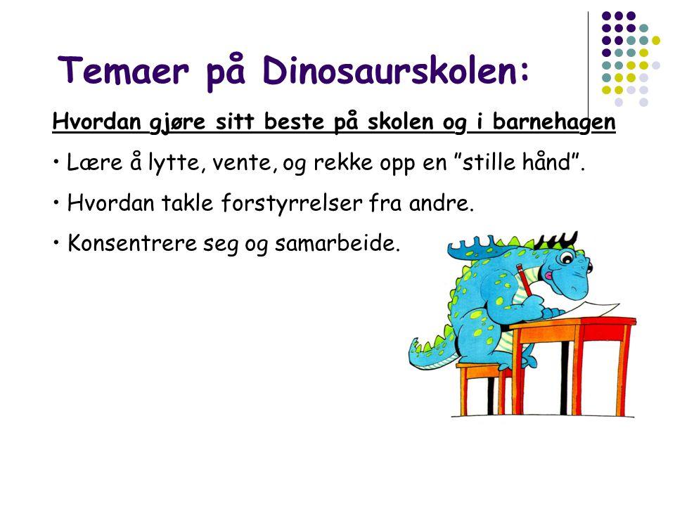 Temaer på Dinosaurskolen: Hvordan gjøre sitt beste på skolen og i barnehagen • Lære å lytte, vente, og rekke opp en stille hånd .