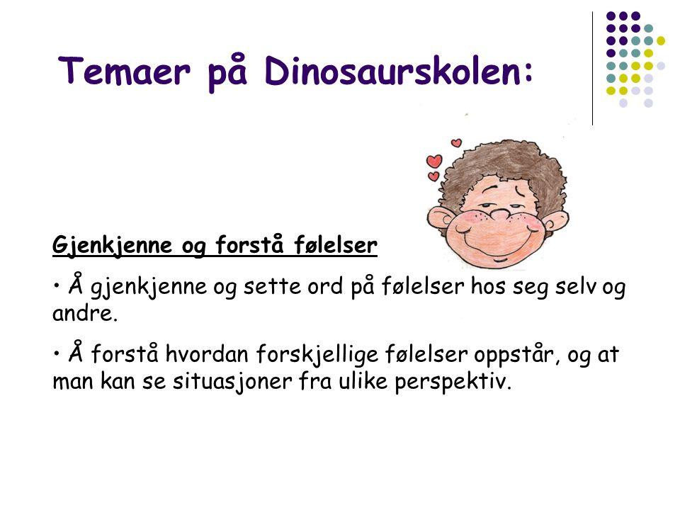 Temaer på Dinosaurskolen: Gjenkjenne og forstå følelser • Å gjenkjenne og sette ord på følelser hos seg selv og andre.