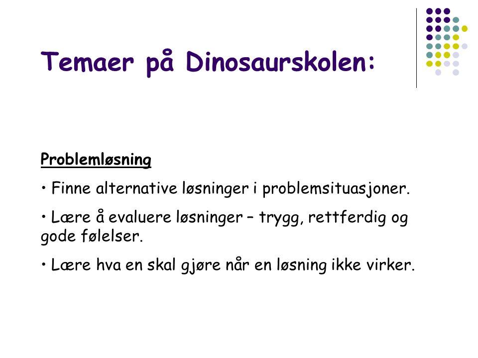 Temaer på Dinosaurskolen: Problemløsning • Finne alternative løsninger i problemsituasjoner.