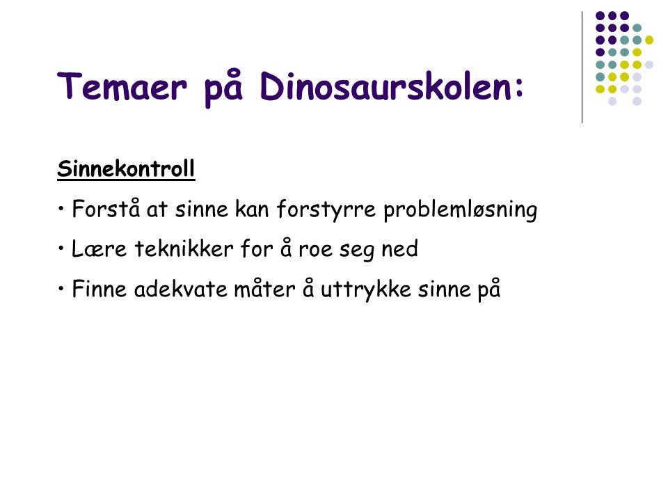Temaer på Dinosaurskolen: Sinnekontroll • Forstå at sinne kan forstyrre problemløsning • Lære teknikker for å roe seg ned • Finne adekvate måter å uttrykke sinne på
