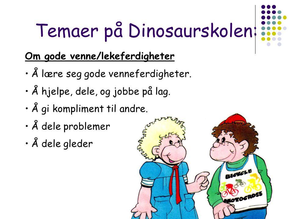 Temaer på Dinosaurskolen: Om gode venne/lekeferdigheter • Å lære seg gode venneferdigheter.