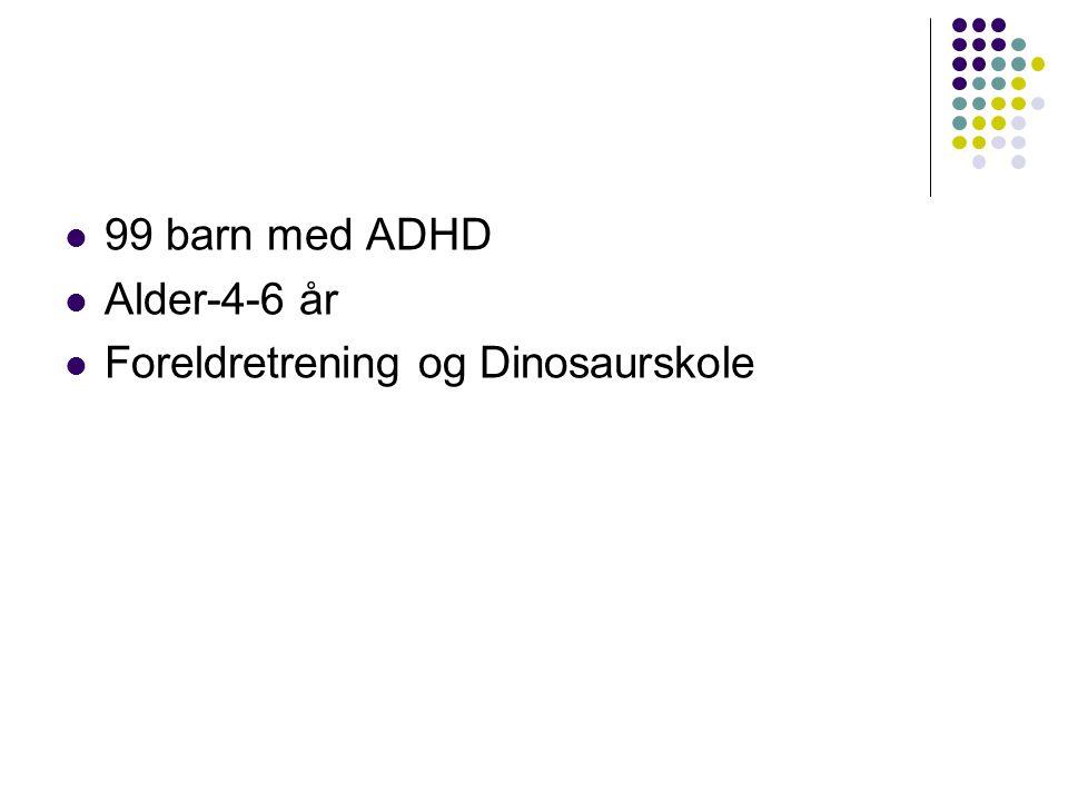 99 barn med ADHD  Alder-4-6 år  Foreldretrening og Dinosaurskole