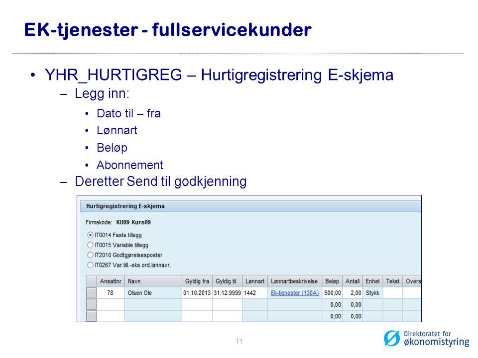 EK-tjenester - fullservicekunder •YHR_HURTIGREG – Hurtigregistrering E-skjema –Legg inn: •Dato til – fra •Lønnart •Beløp •Abonnement –Deretter Send ti