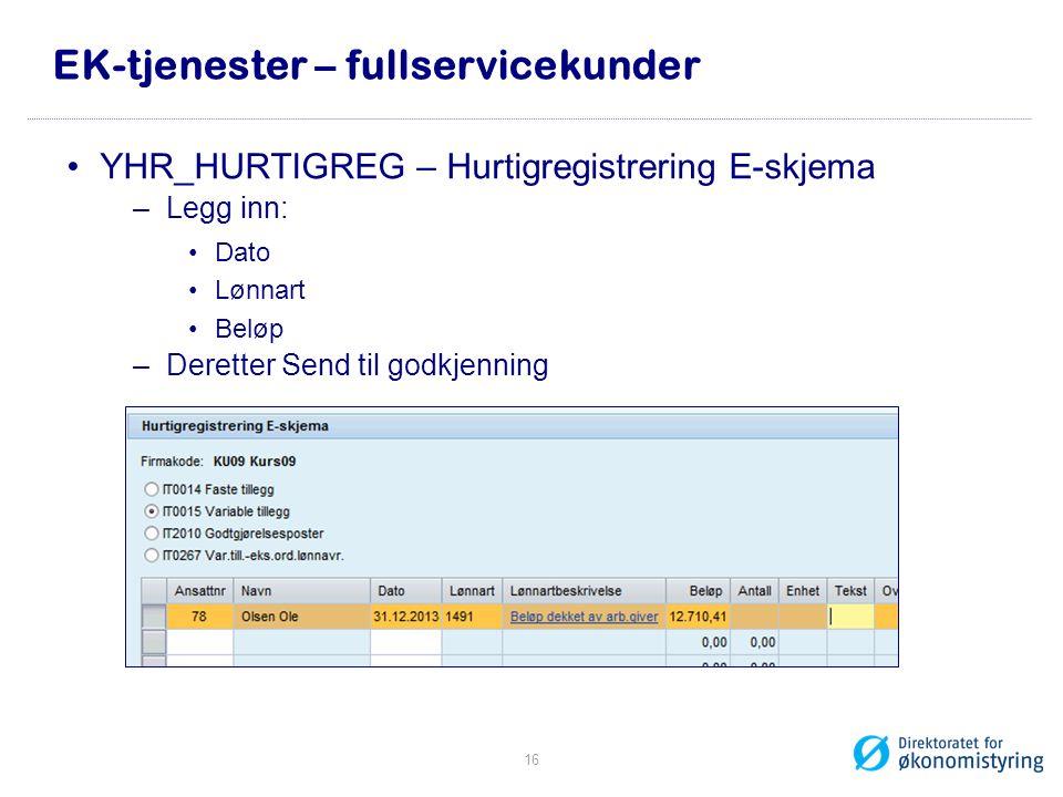 EK-tjenester – fullservicekunder •YHR_HURTIGREG – Hurtigregistrering E-skjema –Legg inn: •Dato •Lønnart •Beløp –Deretter Send til godkjenning 16