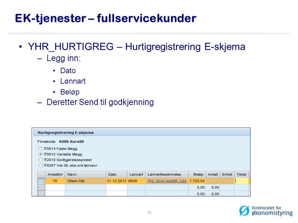 EK-tjenester – fullservicekunder •YHR_HURTIGREG – Hurtigregistrering E-skjema –Legg inn: •Dato •Lønnart •Beløp –Deretter Send til godkjenning 18