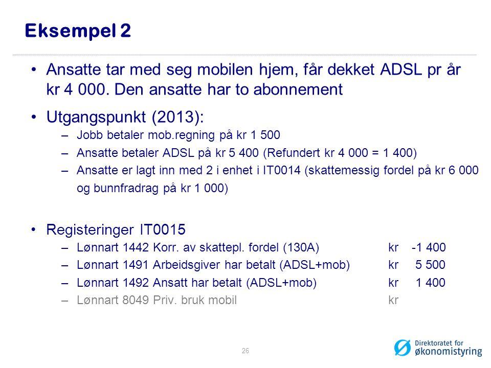 Eksempel 2 •Ansatte tar med seg mobilen hjem, får dekket ADSL pr år kr 4 000. Den ansatte har to abonnement •Utgangspunkt (2013): –Jobb betaler mob.re