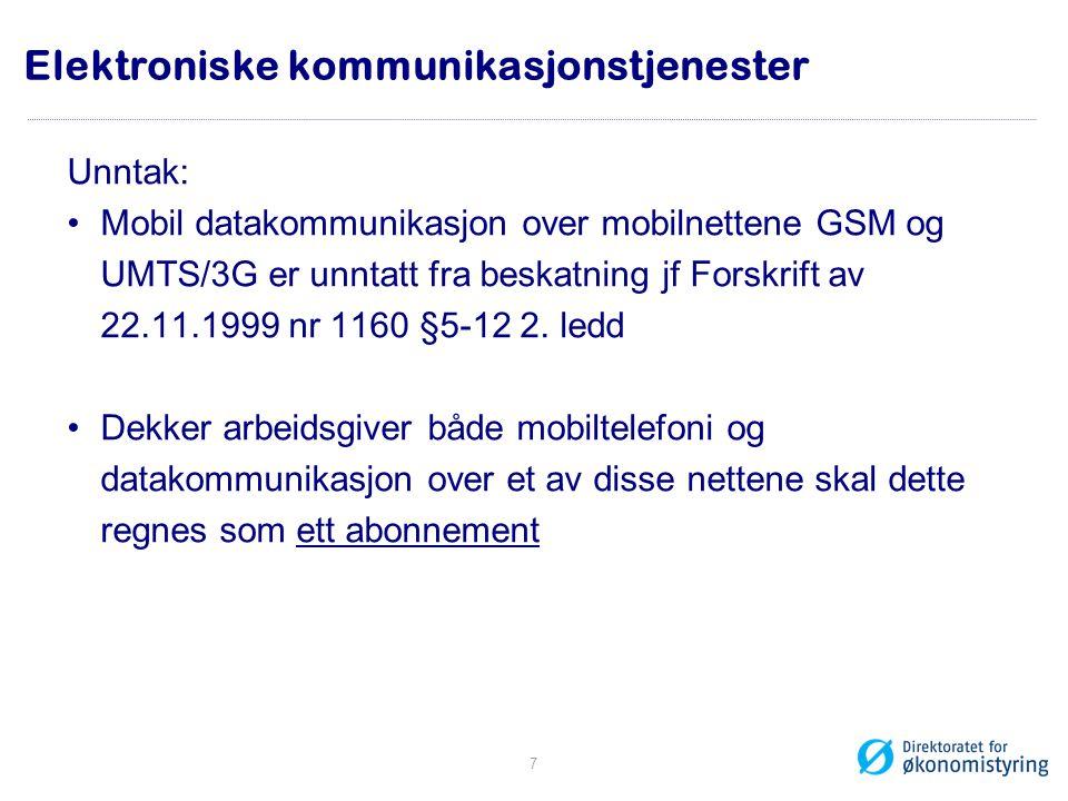 Elektroniske kommunikasjonstjenester Unntak: •Mobil datakommunikasjon over mobilnettene GSM og UMTS/3G er unntatt fra beskatning jf Forskrift av 22.11