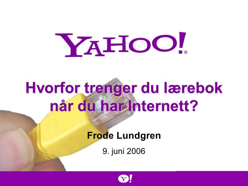 Hvorfor trenger du lærebok når du har Internett Frode Lundgren 9. juni 2006
