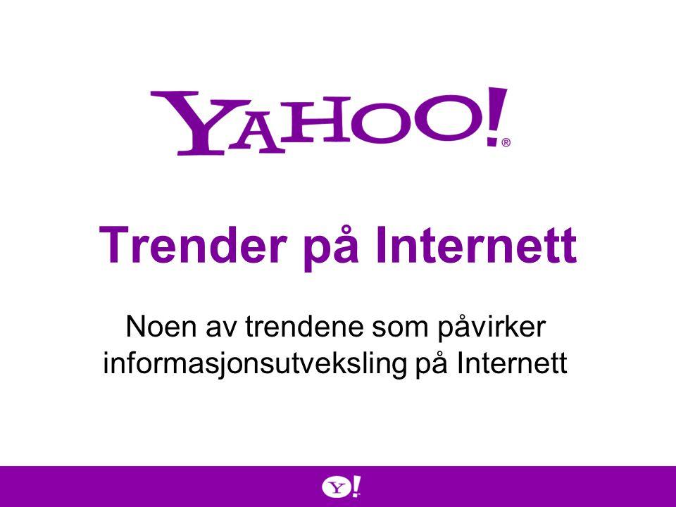 Trender på Internett Noen av trendene som påvirker informasjonsutveksling på Internett