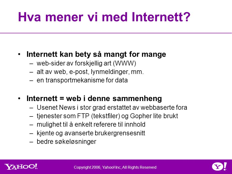 Copyright 2006, Yahoo.Inc, All Rights Reserved Hva mener vi med Internett.