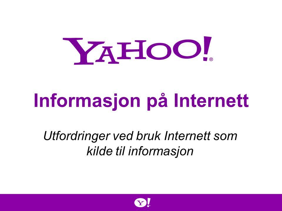 Informasjon på Internett Utfordringer ved bruk Internett som kilde til informasjon