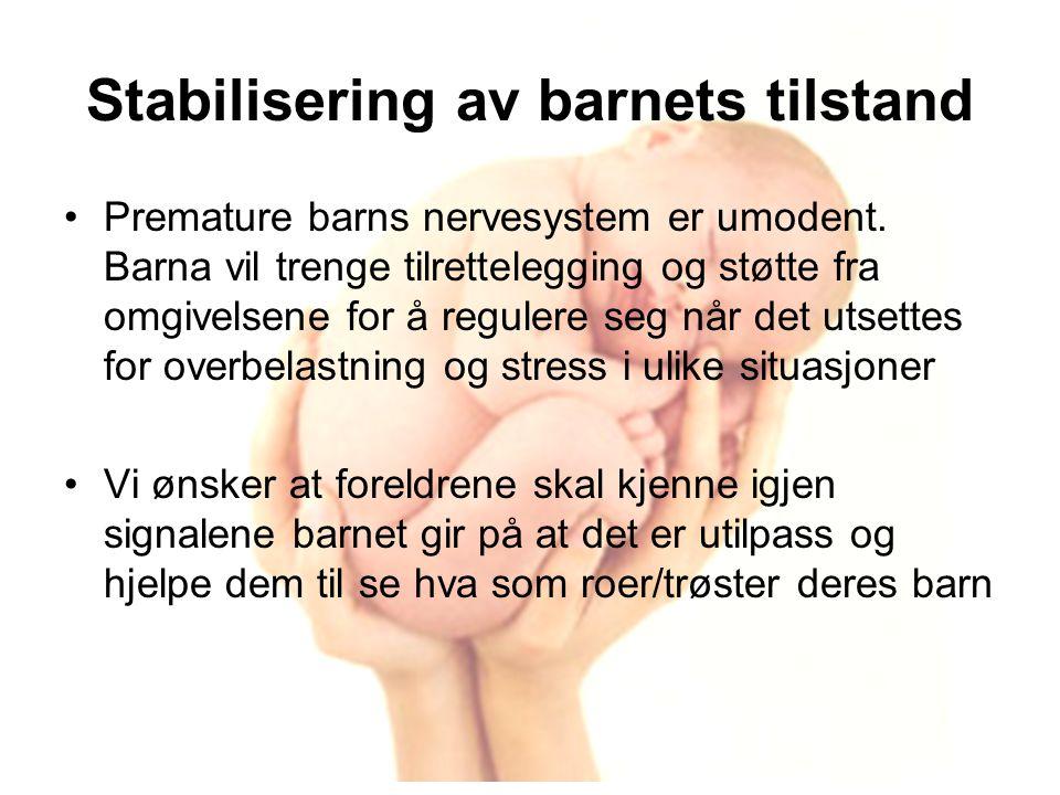 Stabilisering av barnets tilstand •Premature barns nervesystem er umodent.