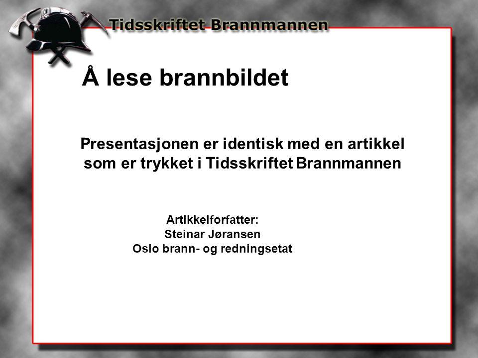Presentasjonen er identisk med en artikkel som er trykket i Tidsskriftet Brannmannen Artikkelforfatter: Steinar Jøransen Oslo brann- og redningsetat Å