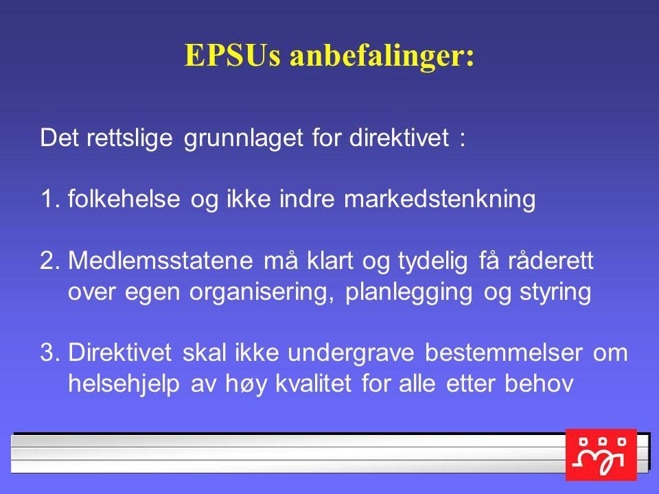Noen synspunkt på direktivet Vil bety en torpedering av den nordiske velferdsmodellen. (EPSU) Usolidarisk og uakseptabel, ut fra norske verdier om lik