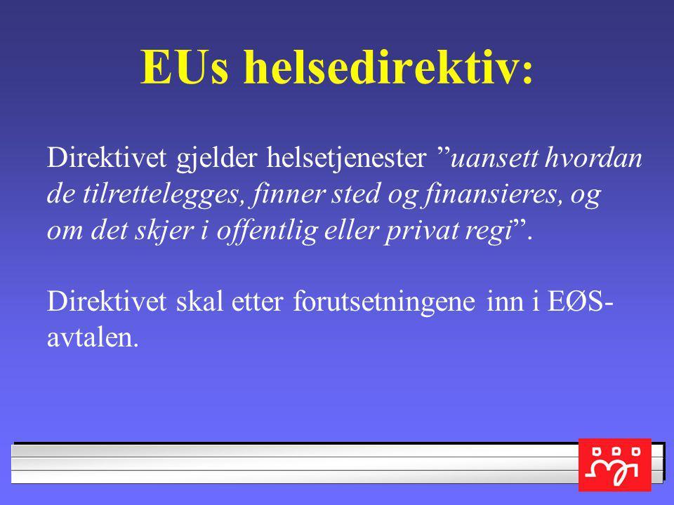 EUs helsedirektiv : Direktivet gjelder helsetjenester uansett hvordan de tilrettelegges, finner sted og finansieres, og om det skjer i offentlig eller privat regi .