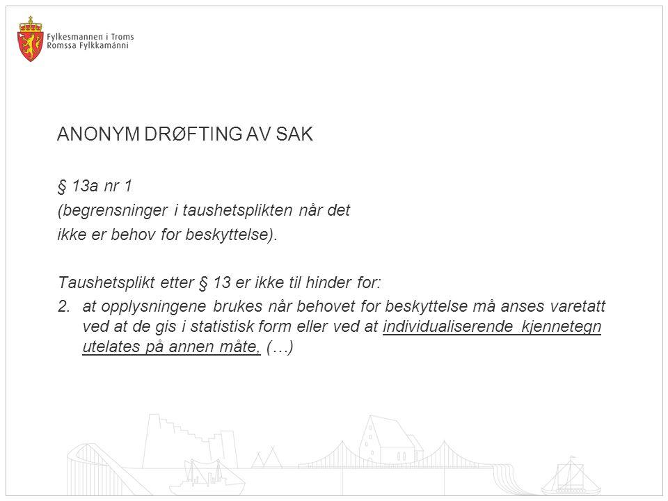ANONYM DRØFTING AV SAK § 13a nr 1 (begrensninger i taushetsplikten når det ikke er behov for beskyttelse). Taushetsplikt etter § 13 er ikke til hinder