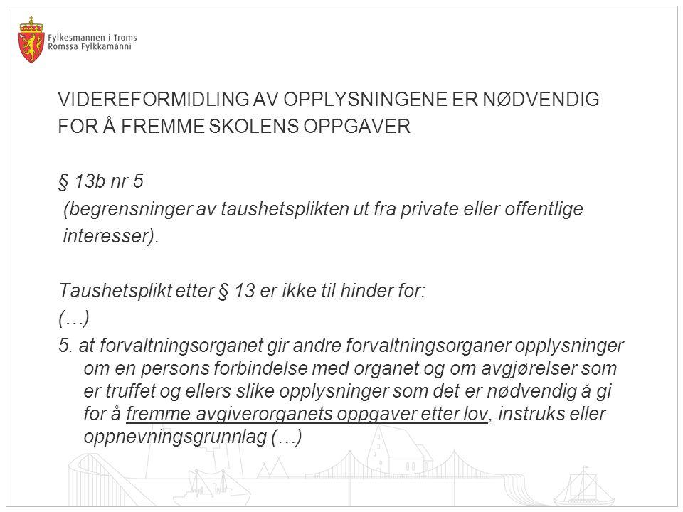 VIDEREFORMIDLING AV OPPLYSNINGENE ER NØDVENDIG FOR Å FREMME SKOLENS OPPGAVER § 13b nr 5 (begrensninger av taushetsplikten ut fra private eller offentl