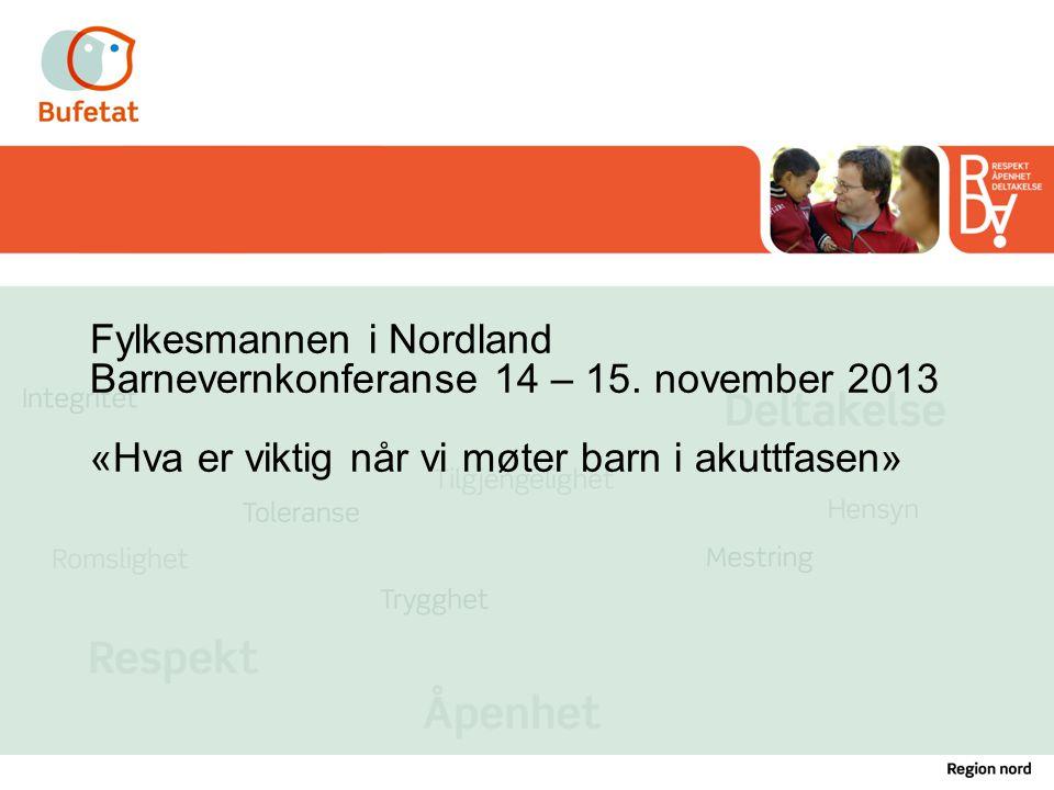 Fylkesmannen i Nordland Barnevernkonferanse 14 – 15. november 2013 «Hva er viktig når vi møter barn i akuttfasen»