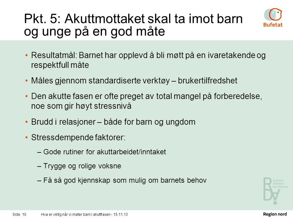 Pkt. 5: Akuttmottaket skal ta imot barn og unge på en god måte •Resultatmål: Barnet har opplevd å bli møtt på en ivaretakende og respektfull måte •Mål