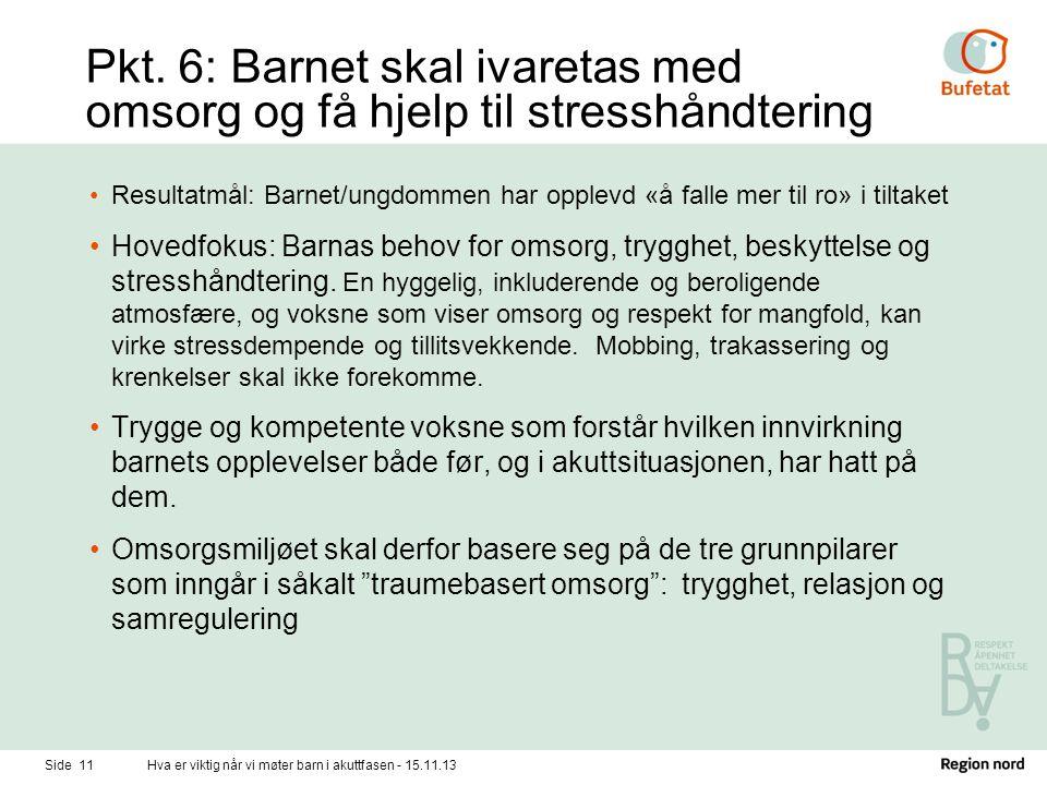 Pkt. 6: Barnet skal ivaretas med omsorg og få hjelp til stresshåndtering •Resultatmål: Barnet/ungdommen har opplevd «å falle mer til ro» i tiltaket •H