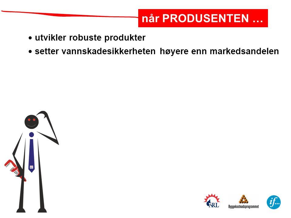 utvikler robuste produkter  setter vannskadesikkerheten høyere enn markedsandelen når PRODUSENTEN …