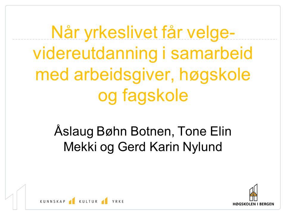 Når yrkeslivet får velge- videreutdanning i samarbeid med arbeidsgiver, høgskole og fagskole Åslaug Bøhn Botnen, Tone Elin Mekki og Gerd Karin Nylund