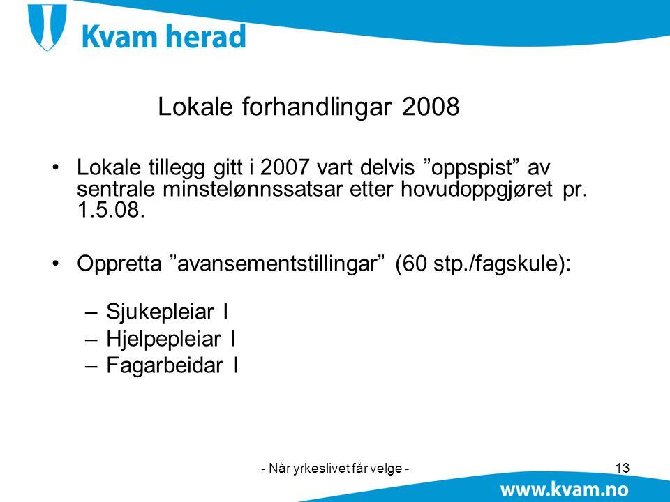"""- Når yrkeslivet får velge -13 Lokale forhandlingar 2008 •Lokale tillegg gitt i 2007 vart delvis """"oppspist"""" av sentrale minstelønnssatsar etter hovudo"""