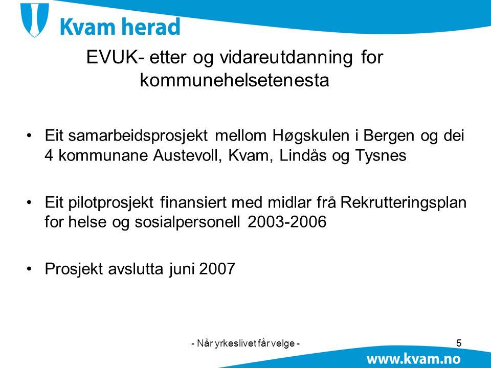 - Når yrkeslivet får velge -5 EVUK- etter og vidareutdanning for kommunehelsetenesta •Eit samarbeidsprosjekt mellom Høgskulen i Bergen og dei 4 kommun