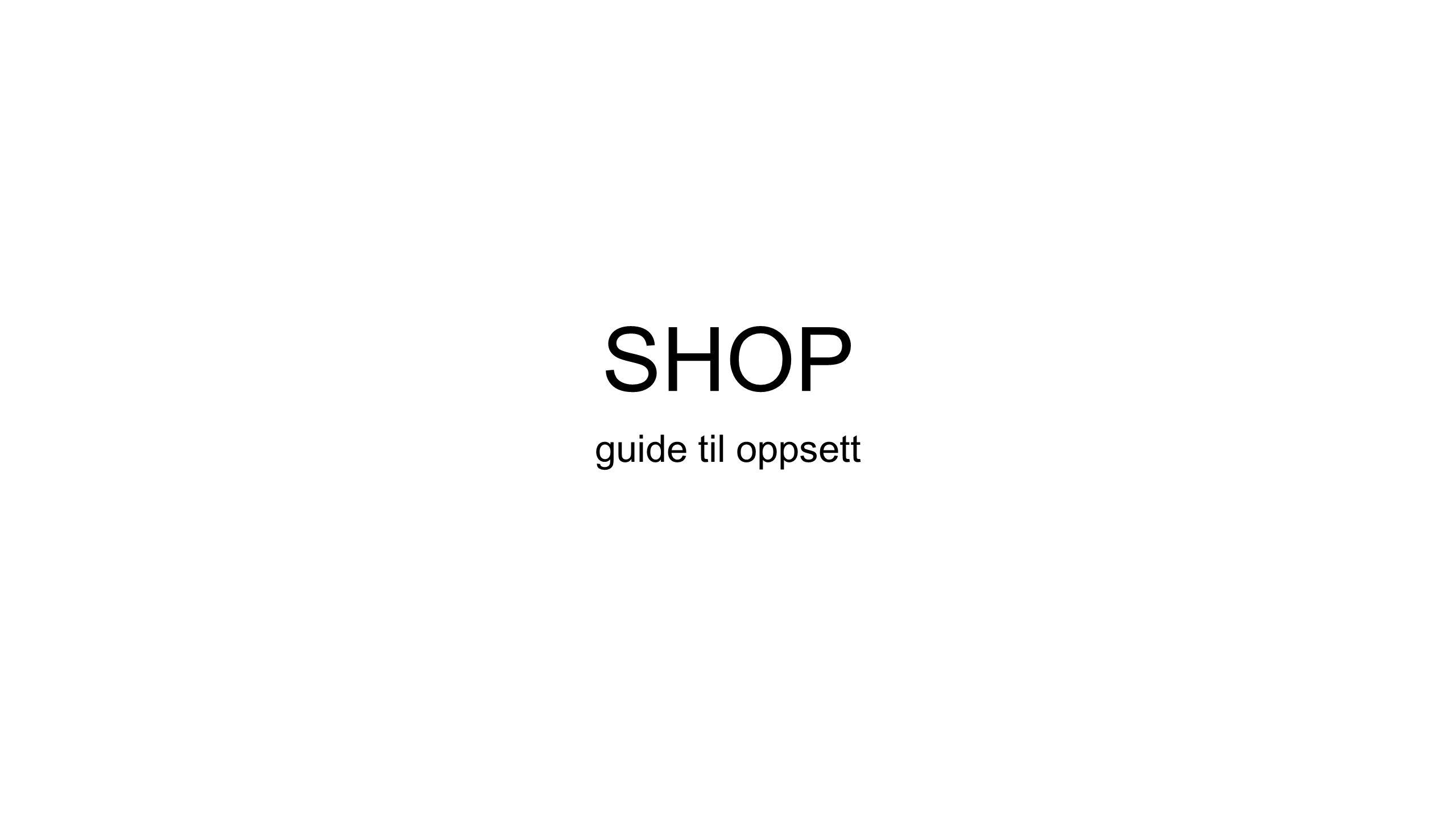 SHOP guide til oppsett