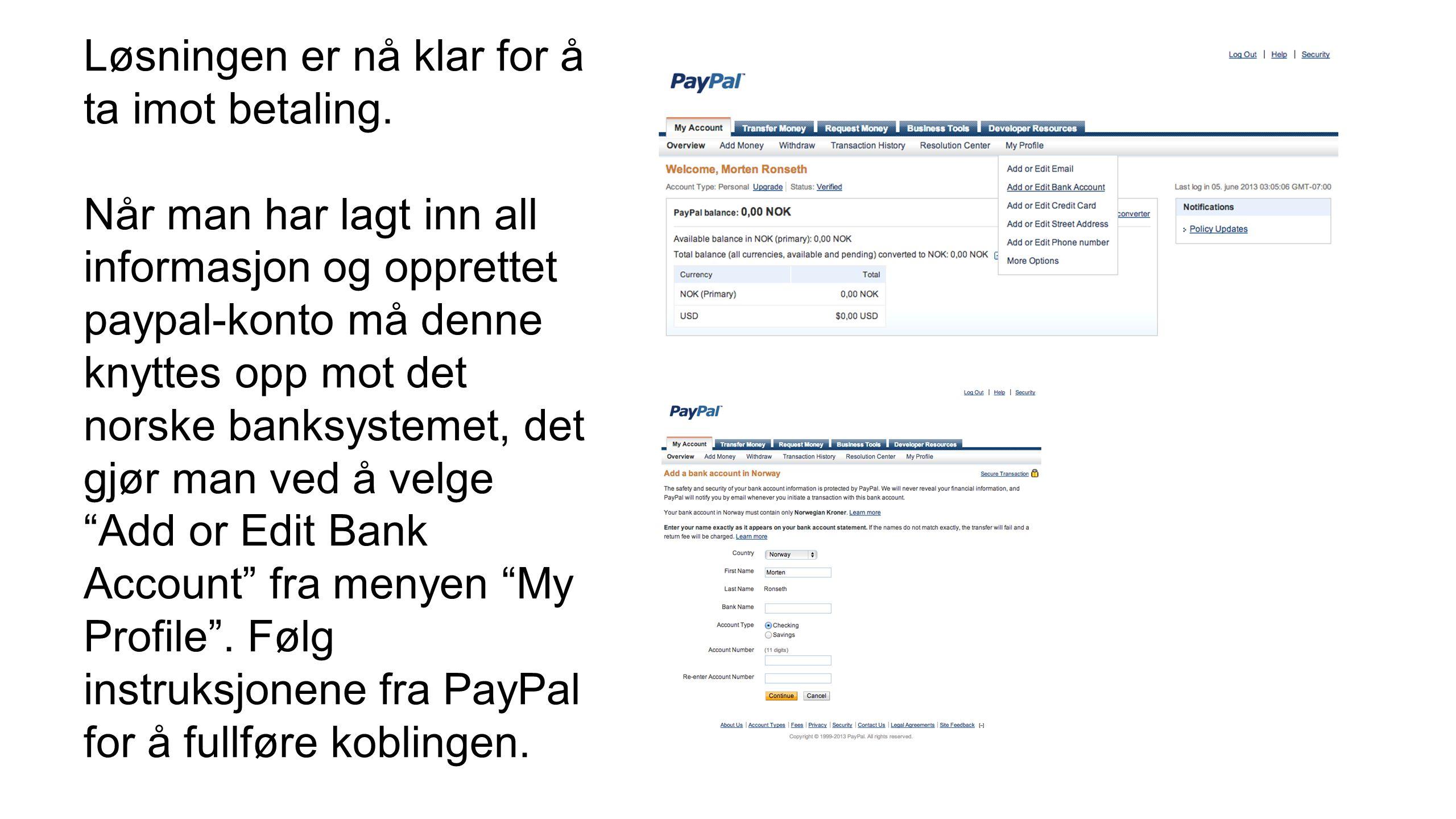 Løsningen er nå klar for å ta imot betaling. Når man har lagt inn all informasjon og opprettet paypal-konto må denne knyttes opp mot det norske banksy