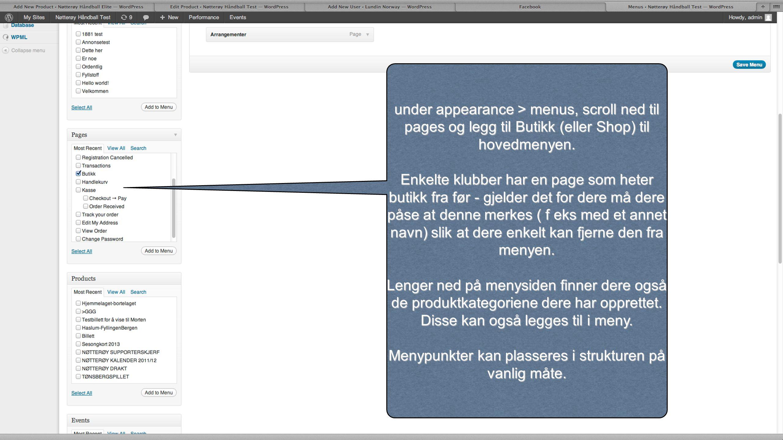 under appearance > menus, scroll ned til pages og legg til Butikk (eller Shop) til hovedmenyen. Enkelte klubber har en page som heter butikk fra før -