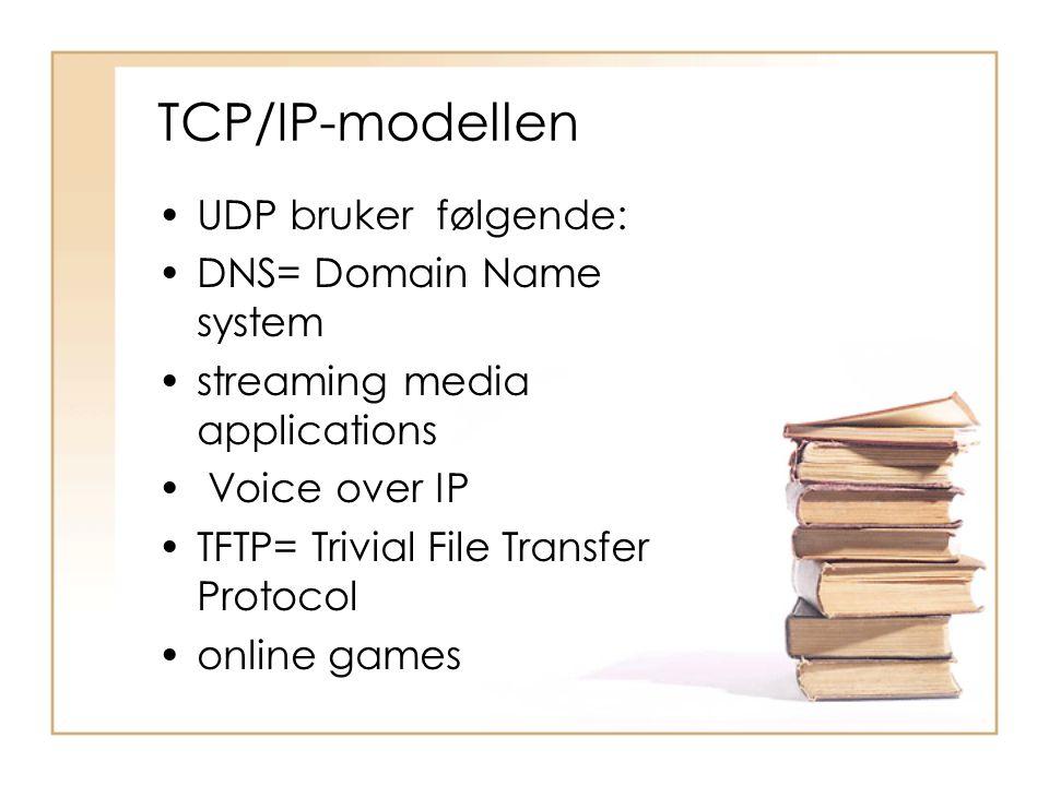 TCP/IP-modellen •UDP bruker følgende: •DNS= Domain Name system •streaming media applications • Voice over IP •TFTP= Trivial File Transfer Protocol •on