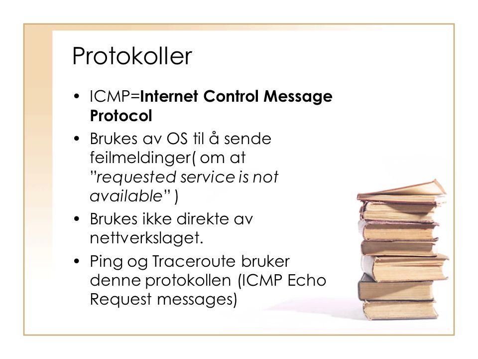 """Protokoller •ICMP= Internet Control Message Protocol •Brukes av OS til å sende feilmeldinger( om at """"requested service is not available"""" ) •Brukes ikk"""