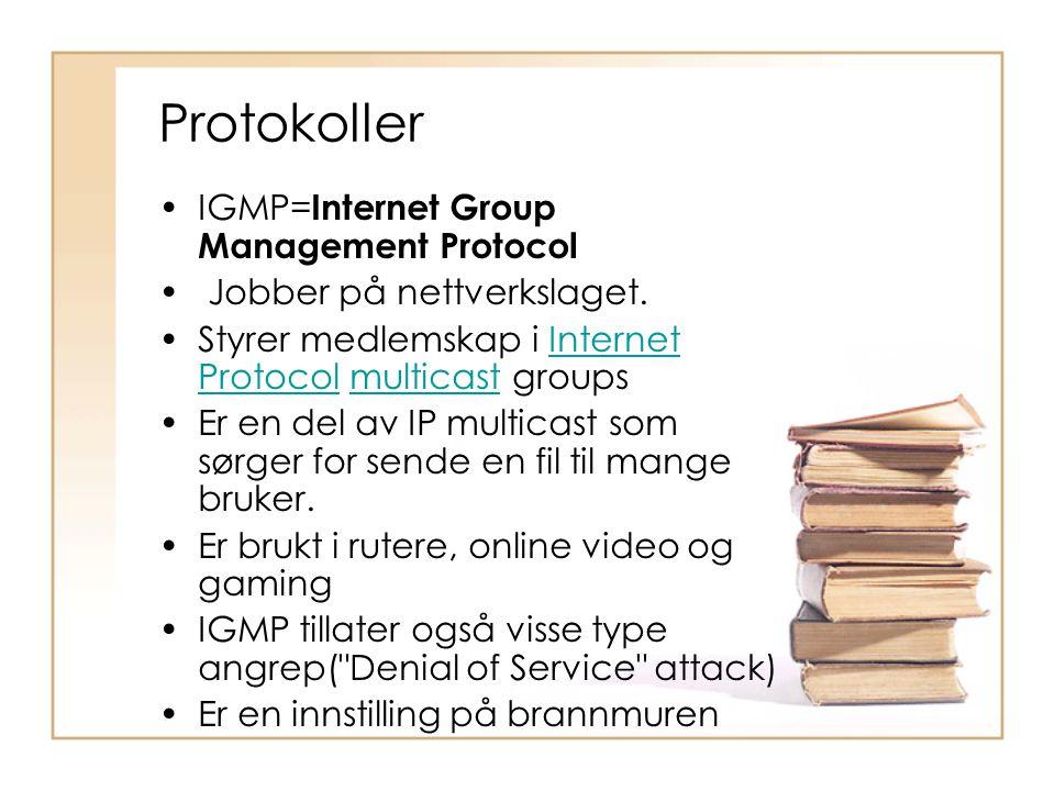 Protokoller •IGMP= Internet Group Management Protocol • Jobber på nettverkslaget. •Styrer medlemskap i Internet Protocol multicast groupsInternet Prot
