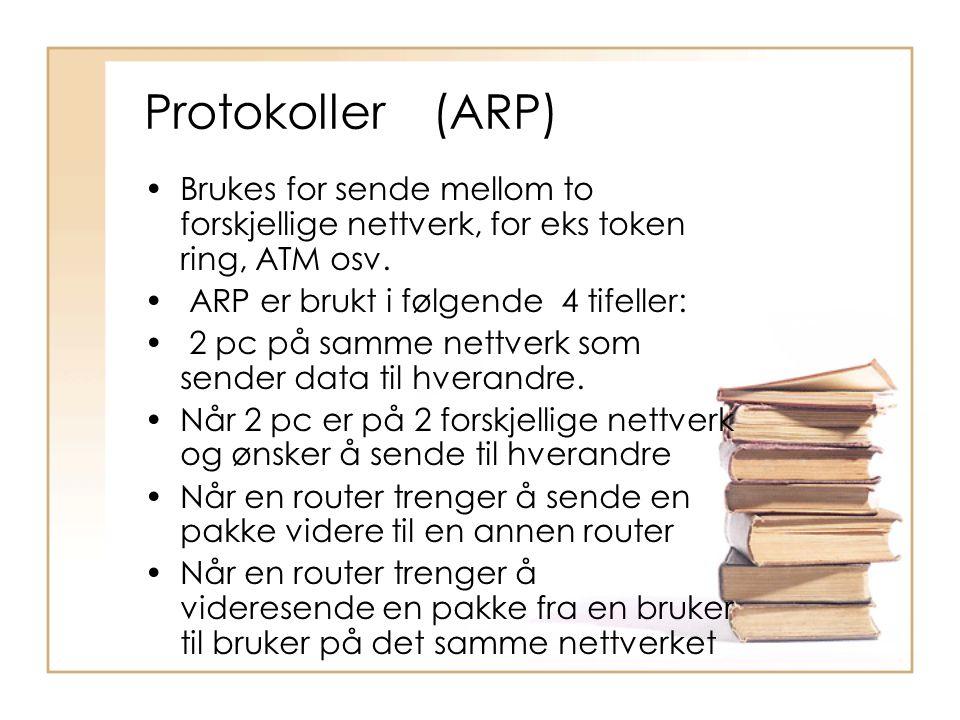 Protokoller (ARP) •Brukes for sende mellom to forskjellige nettverk, for eks token ring, ATM osv. • ARP er brukt i følgende 4 tifeller: • 2 pc på samm