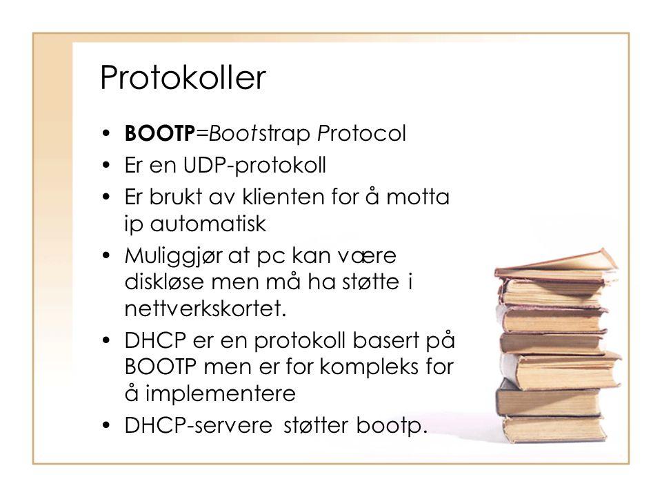 Protokoller • BOOTP =Bootstrap Protocol •Er en UDP-protokoll •Er brukt av klienten for å motta ip automatisk •Muliggjør at pc kan være diskløse men må