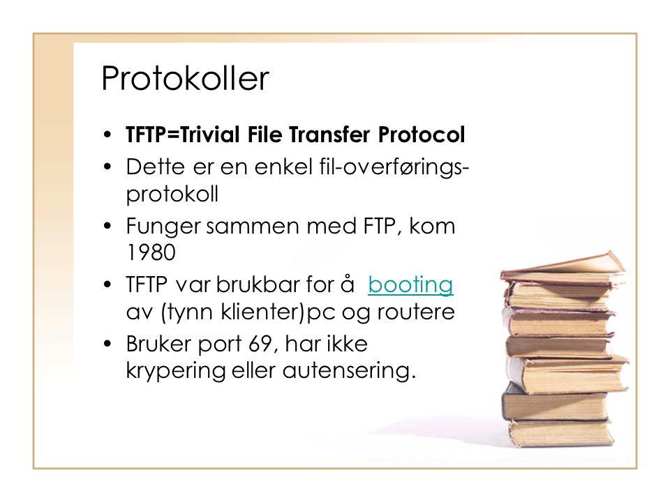 Protokoller • TFTP=Trivial File Transfer Protocol •Dette er en enkel fil-overførings- protokoll •Funger sammen med FTP, kom 1980 •TFTP var brukbar for